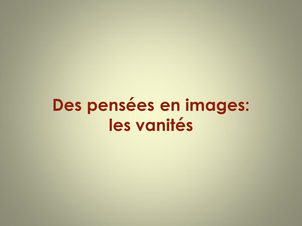 Des pensées en images: les vanités