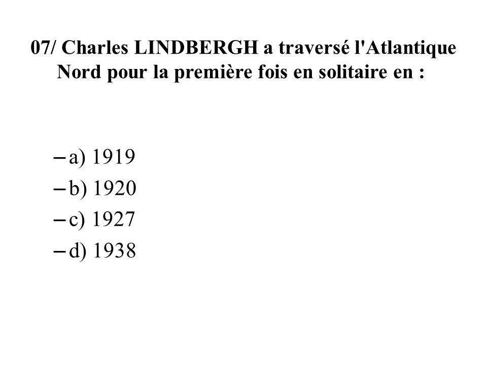 07/ Charles Lindbergh a traversé l Atlantique Nord pour la première fois en solitaire en :