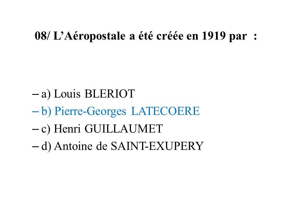 08/ L'Aéropostale a été créée en 1919 par :