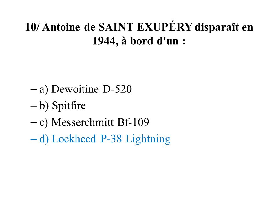 10/ Antoine de Saint Exupéry disparaît en 1944, à bord d un :