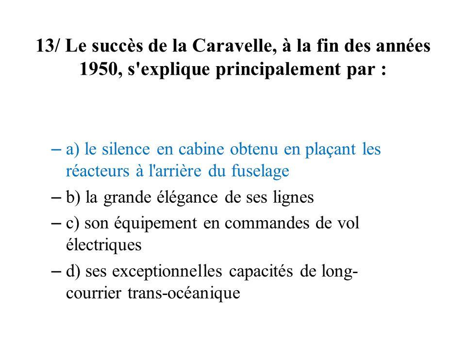 13/ Le succès de la Caravelle, à la fin des années 1950, s explique principalement par :