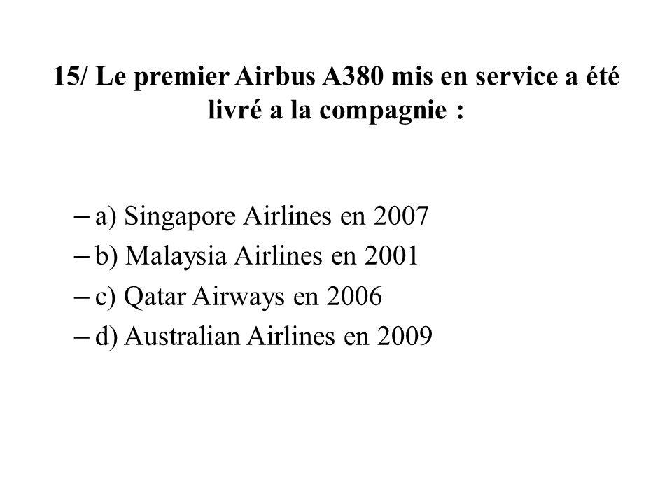 15/ Le premier Airbus A380 mis en service a été livré a la compagnie :