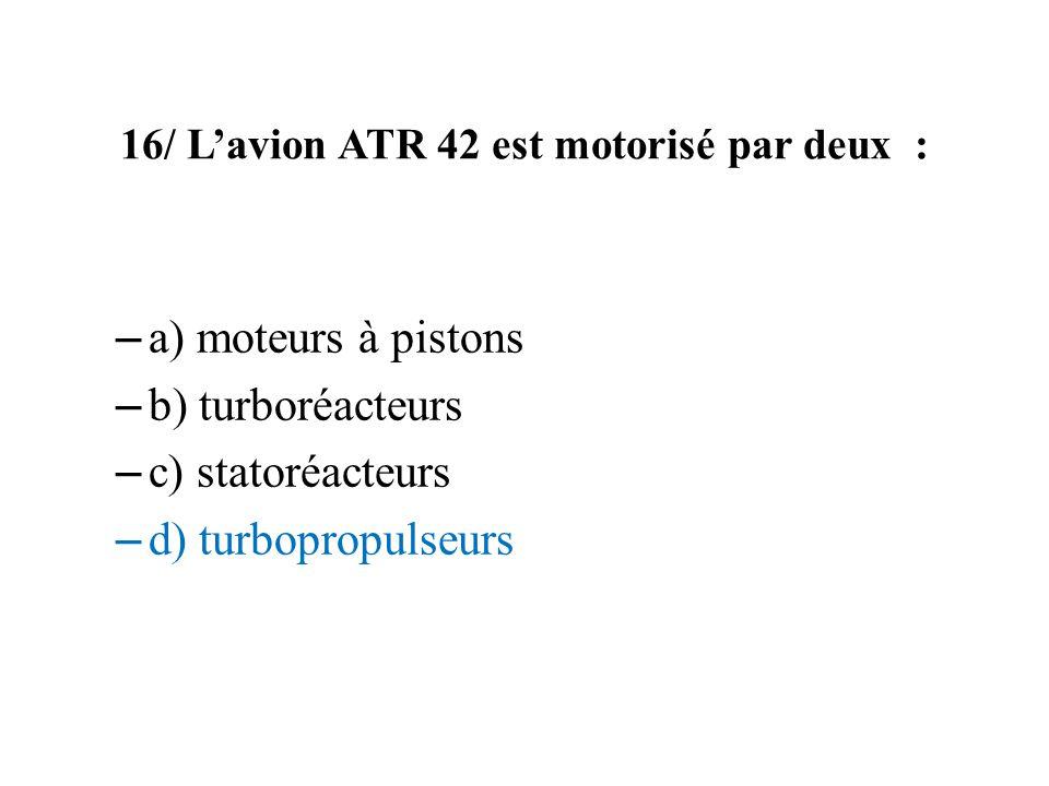 16/ L'avion ATR 42 est motorisé par deux :