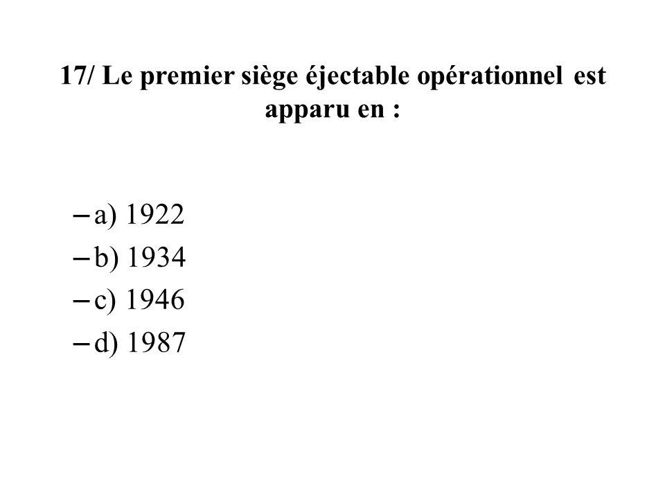17/ Le premier siège éjectable opérationnel est apparu en :