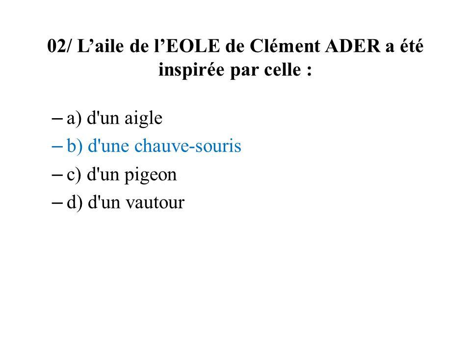 02/ L'aile de l'EOLE de Clément ADER a été inspirée par celle :