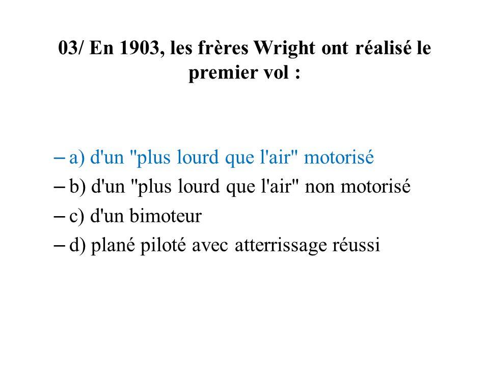 03/ En 1903, les frères Wright ont réalisé le premier vol :