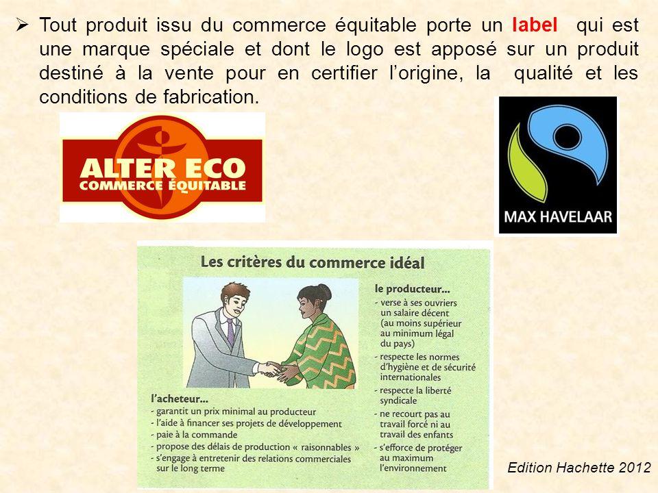 Tout produit issu du commerce équitable porte un label qui est une marque spéciale et dont le logo est apposé sur un produit destiné à la vente pour en certifier l'origine, la qualité et les conditions de fabrication.