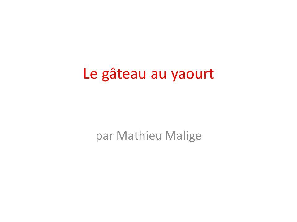 Le gâteau au yaourt par Mathieu Malige