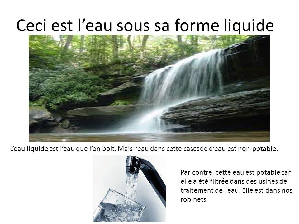 Ceci est l'eau sous sa forme liquide