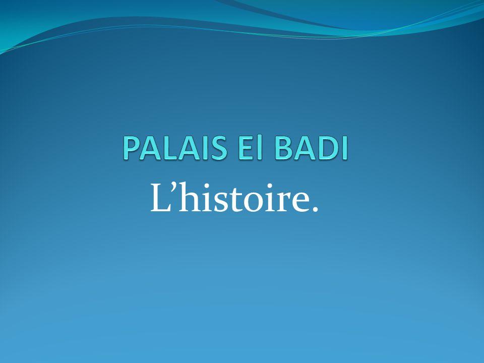 PALAIS El BADI L'histoire.