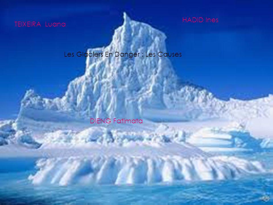 HADID Ines TEIXEIRA Luana Les Glaciers En Danger : Les Causes DIENG Fatimata