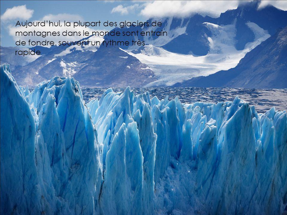 Aujourd'hui, la plupart des glaciers de montagnes dans le monde sont entrain de fondre, souvent un rythme très rapide