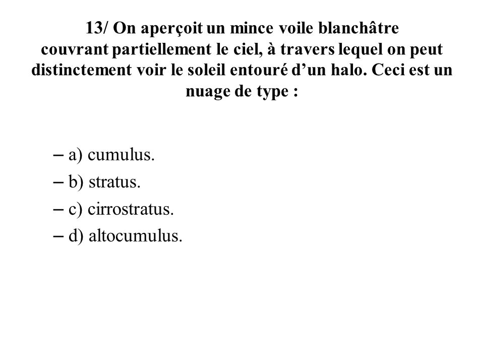 a) cumulus. b) stratus. c) cirrostratus. d) altocumulus.
