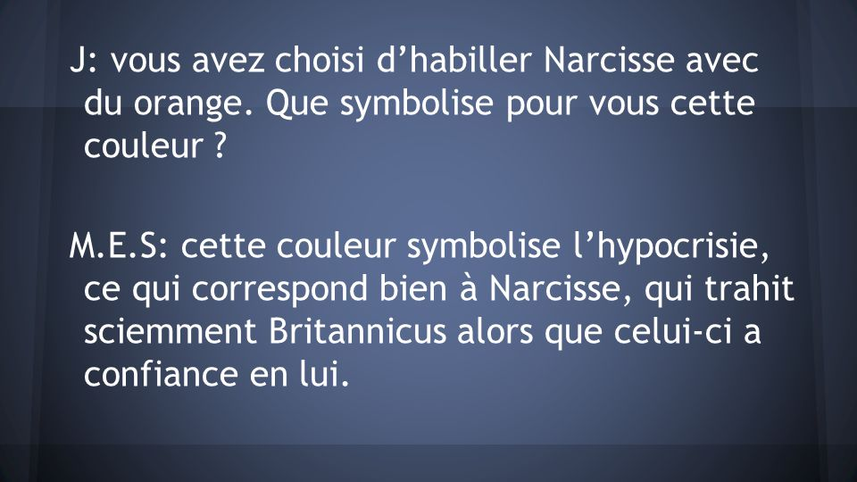 J: vous avez choisi d'habiller Narcisse avec du orange