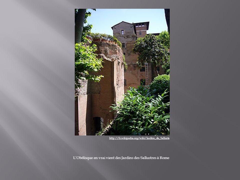 L'Obélisque en vrai vient des Jardins des Sallustres à Rome