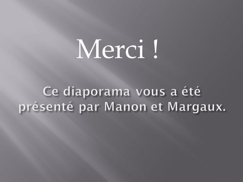 Ce diaporama vous a été présenté par Manon et Margaux.