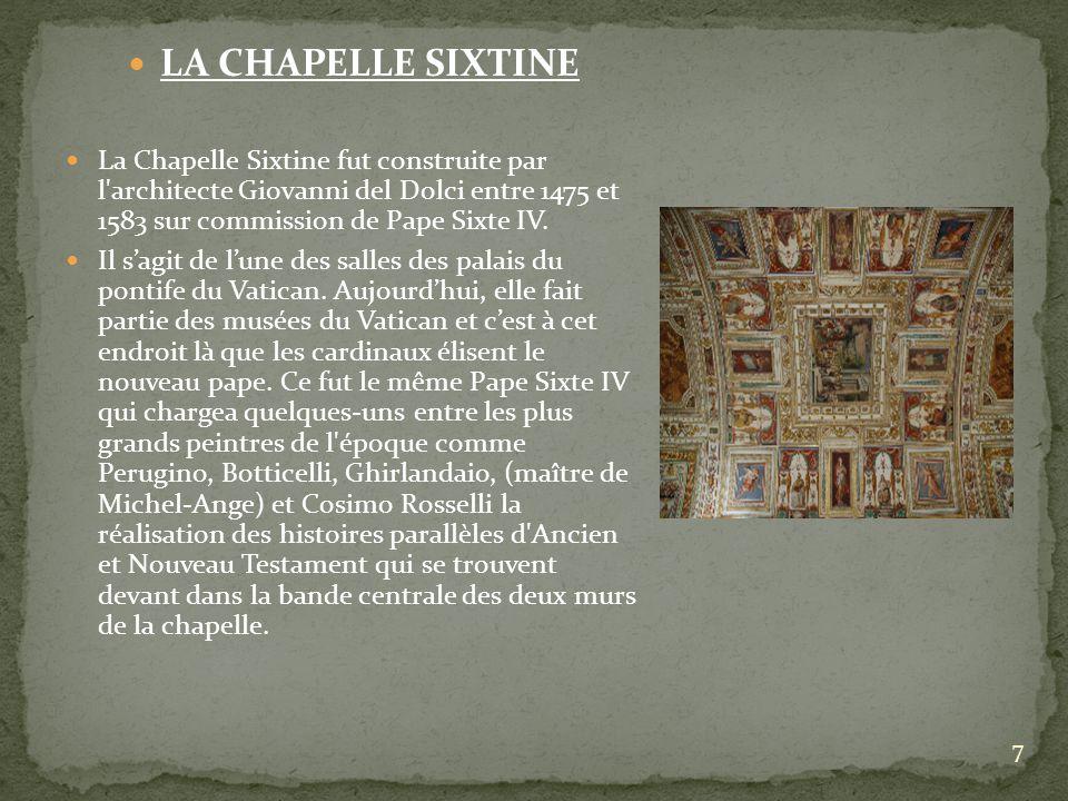 LA CHAPELLE SIXTINE La Chapelle Sixtine fut construite par l architecte Giovanni del Dolci entre 1475 et 1583 sur commission de Pape Sixte IV.