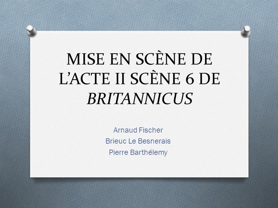 MISE EN SCÈNE DE L'ACTE II SCÈNE 6 DE BRITANNICUS