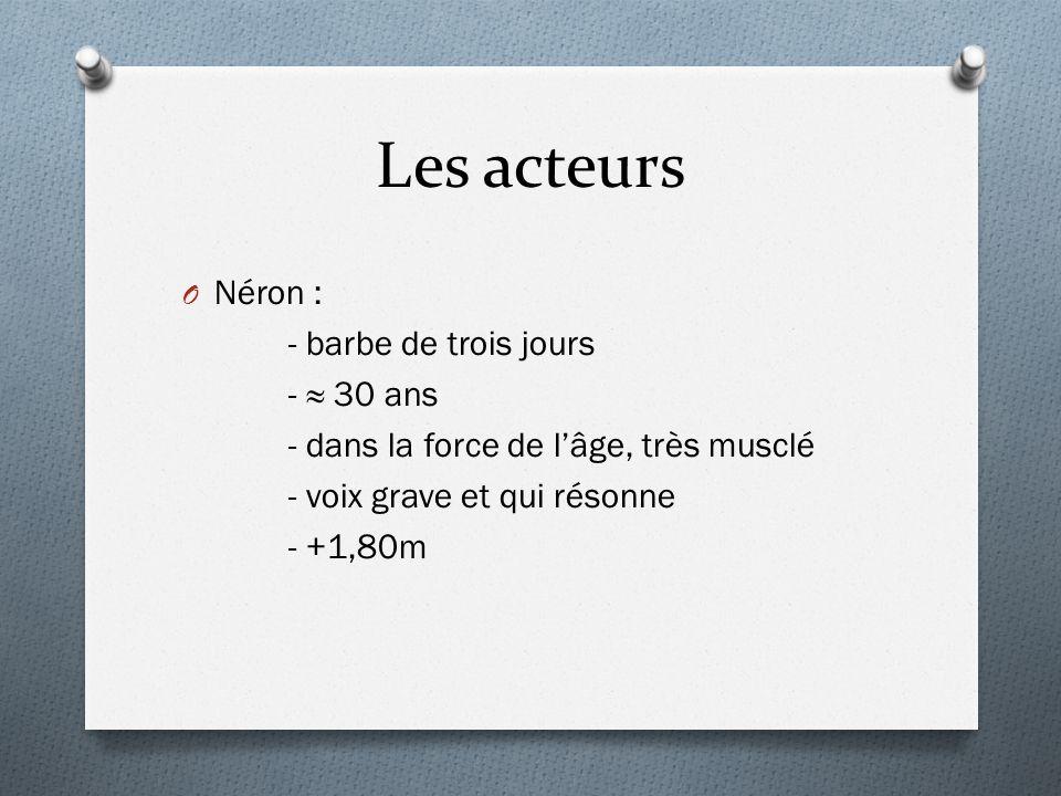 Les acteurs Néron : - barbe de trois jours - ≈ 30 ans