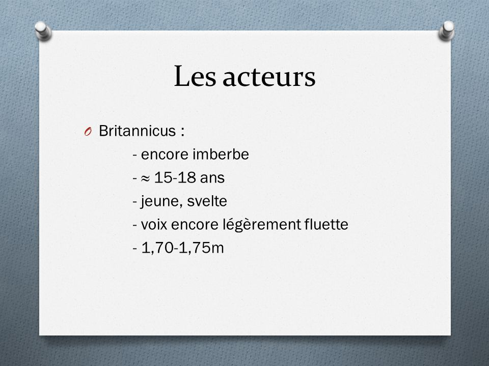 Les acteurs Britannicus : - encore imberbe - ≈ 15-18 ans