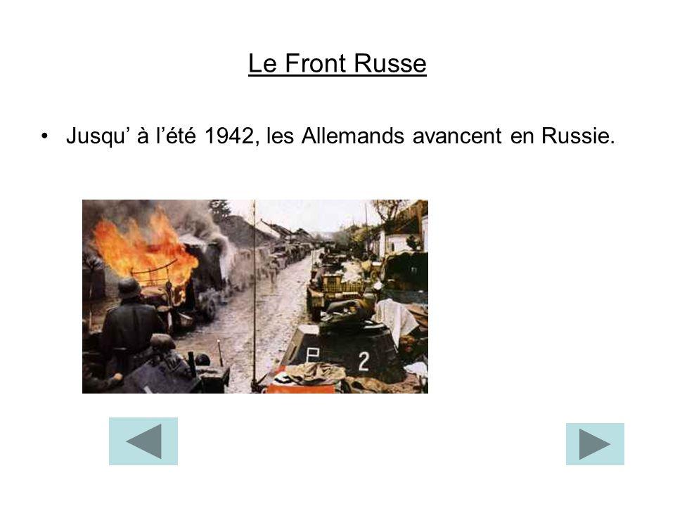 Le Front Russe Jusqu' à l'été 1942, les Allemands avancent en Russie.