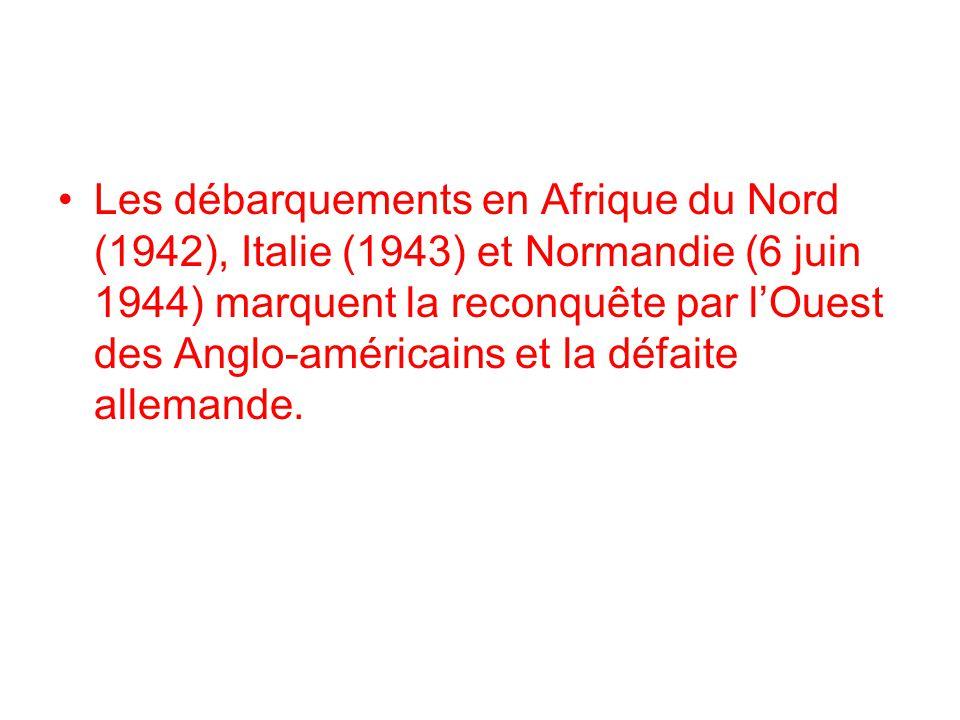 Les débarquements en Afrique du Nord (1942), Italie (1943) et Normandie (6 juin 1944) marquent la reconquête par l'Ouest des Anglo-américains et la défaite allemande.