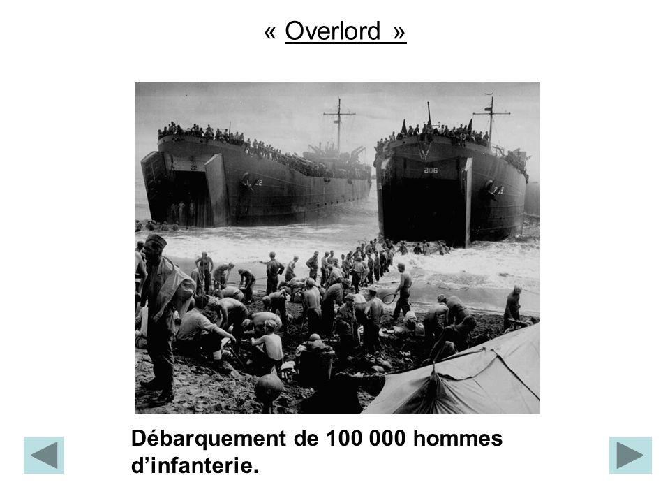 « Overlord » Débarquement de 100 000 hommes d'infanterie.