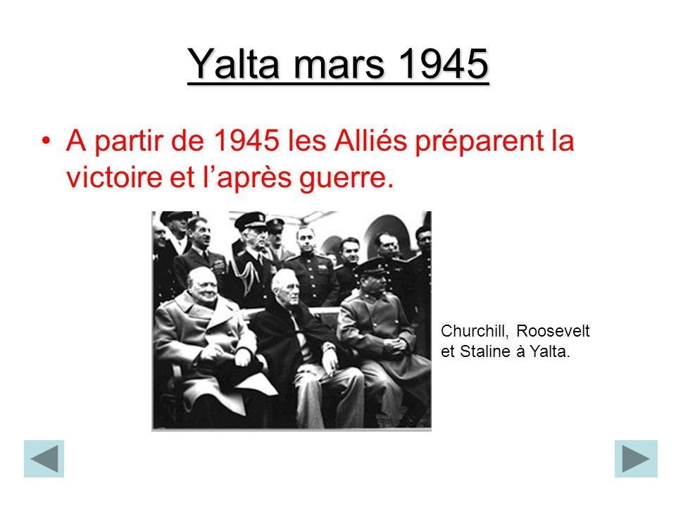 Yalta mars 1945 A partir de 1945 les Alliés préparent la victoire et l'après guerre.