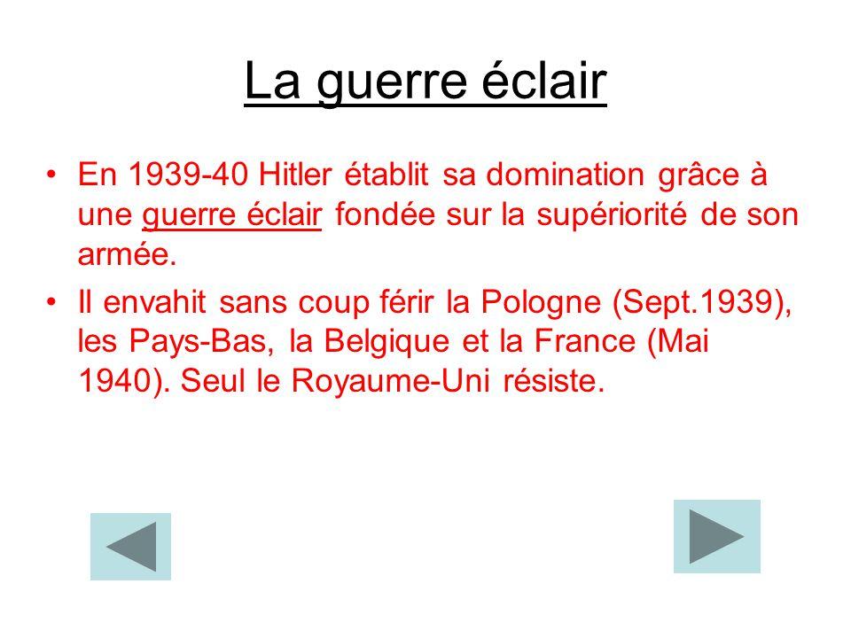La guerre éclair En 1939-40 Hitler établit sa domination grâce à une guerre éclair fondée sur la supériorité de son armée.