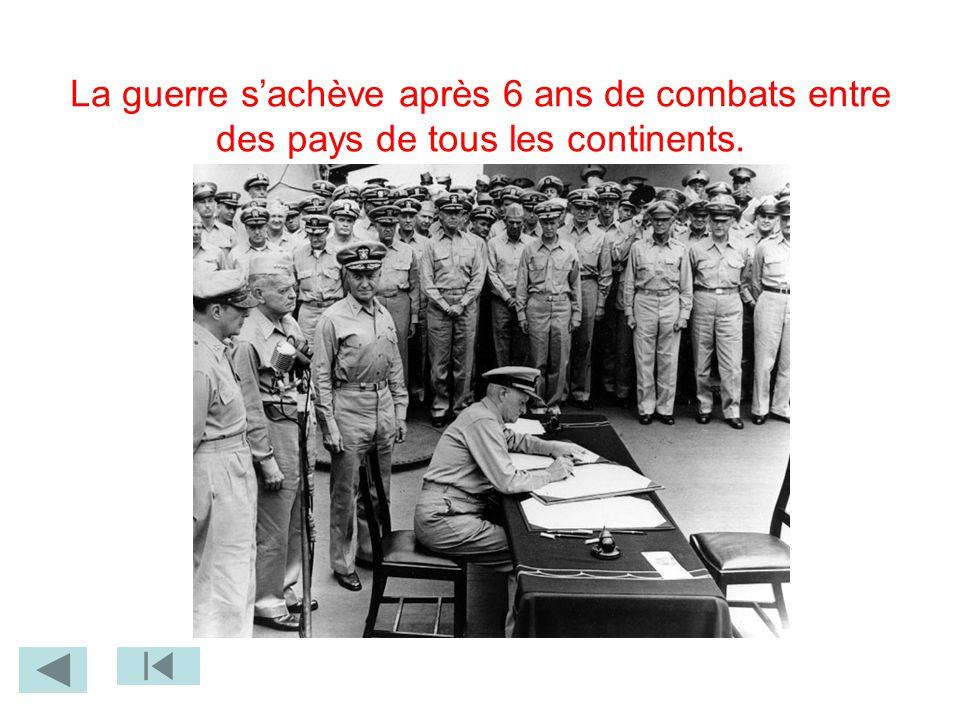 La guerre s'achève après 6 ans de combats entre des pays de tous les continents.