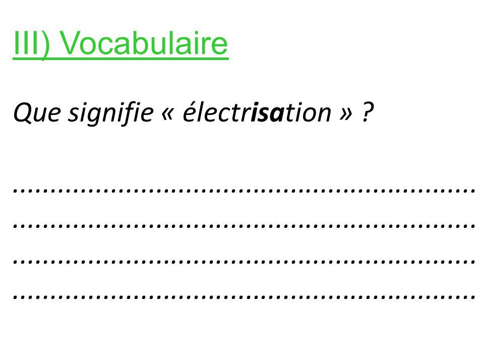 III) Vocabulaire Que signifie « électrisation »