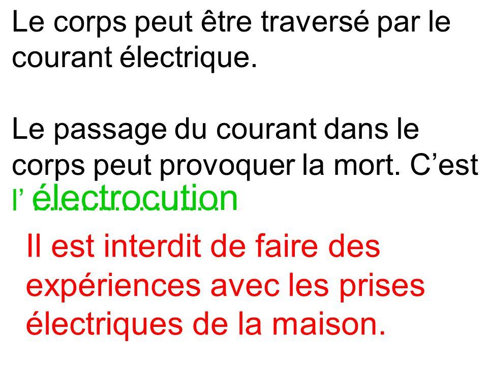 Le corps peut être traversé par le courant électrique.