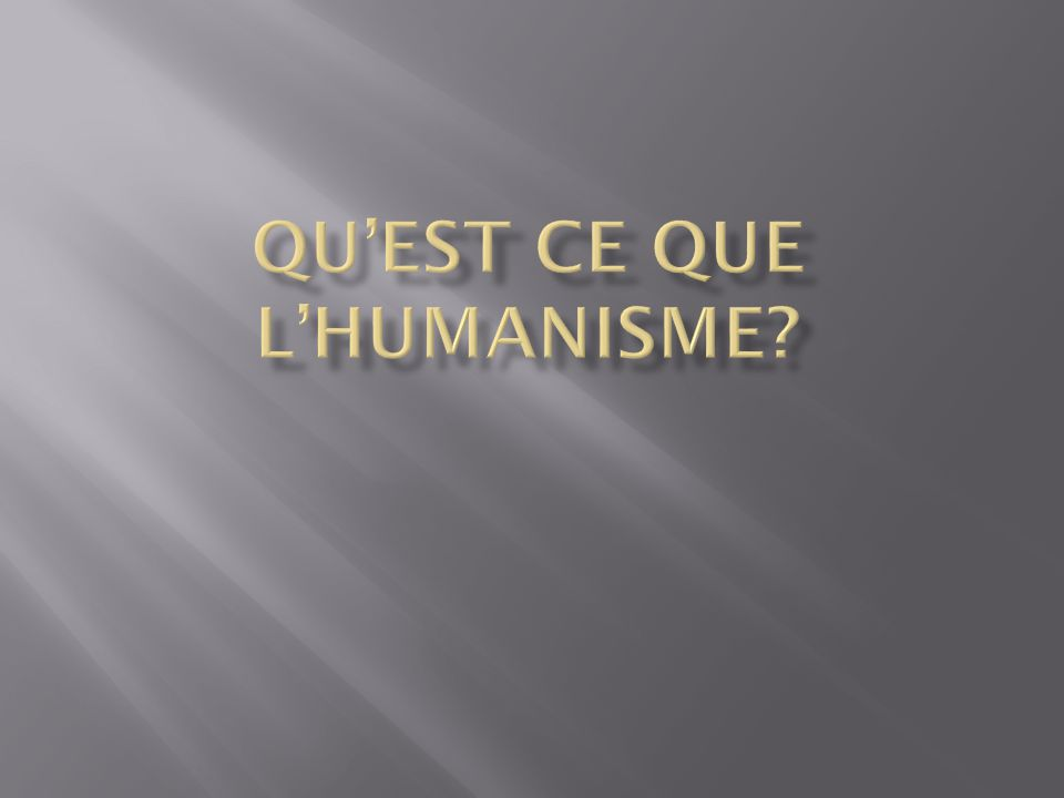 Qu'est ce que l'Humanisme