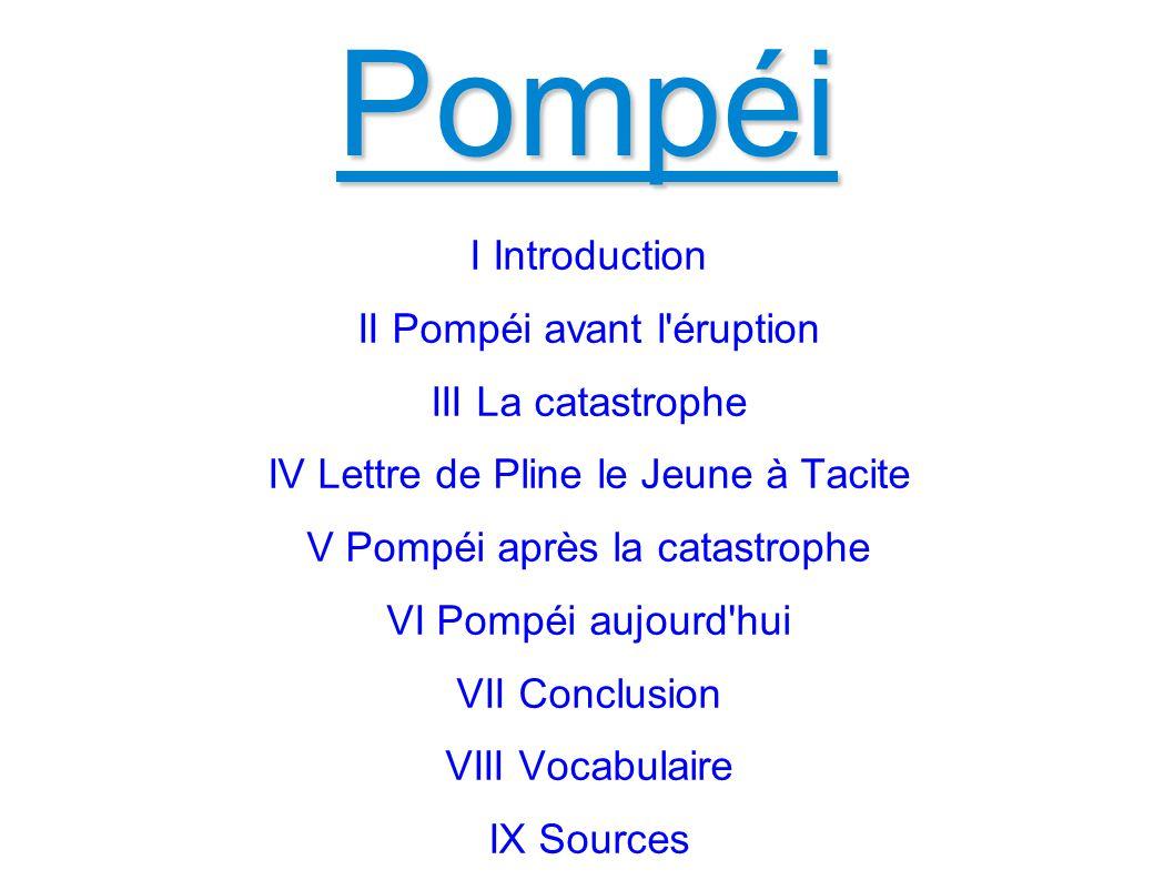 Pompéi I Introduction II Pompéi avant l éruption III La catastrophe