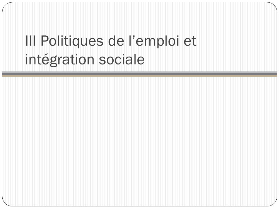 III Politiques de l'emploi et intégration sociale