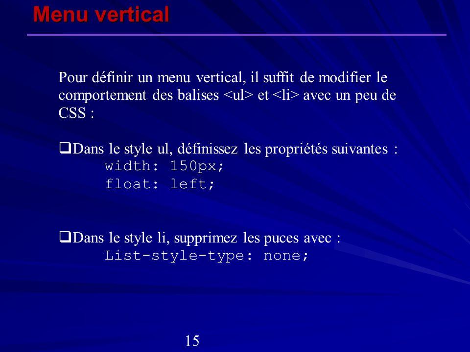 Menu vertical Pour définir un menu vertical, il suffit de modifier le comportement des balises <ul> et <li> avec un peu de CSS :