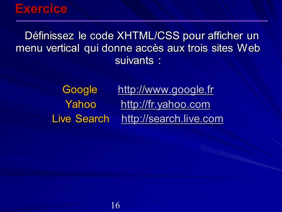 Exercice Google http://www.google.fr Yahoo http://fr.yahoo.com