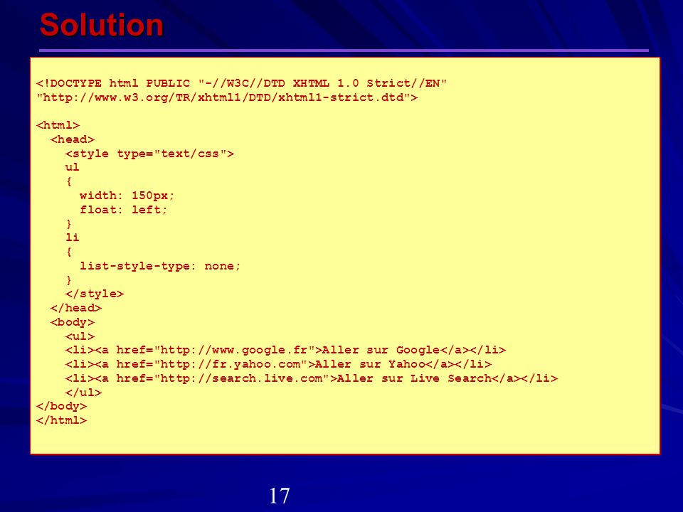 Solution <!DOCTYPE html PUBLIC -//W3C//DTD XHTML 1.0 Strict//EN http://www.w3.org/TR/xhtml1/DTD/xhtml1-strict.dtd >