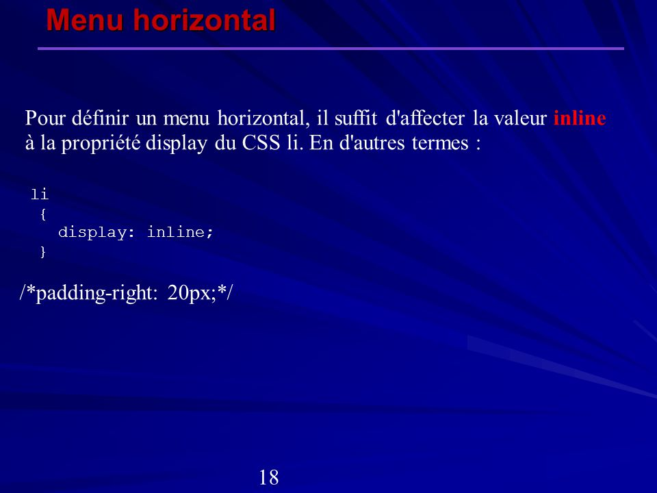 Menu horizontal Pour définir un menu horizontal, il suffit d affecter la valeur inline. à la propriété display du CSS li. En d autres termes :