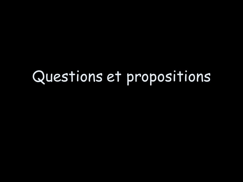 Questions et propositions