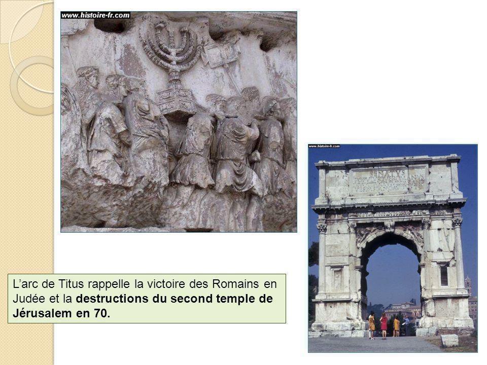 L'arc de Titus rappelle la victoire des Romains en Judée et la destructions du second temple de Jérusalem en 70.
