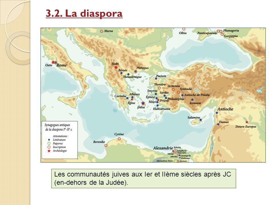 3.2. La diaspora Les communautés juives aux Ier et IIème siècles après JC (en-dehors de la Judée).