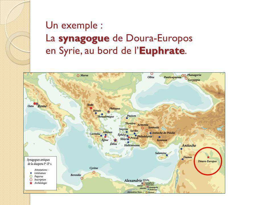 Un exemple : La synagogue de Doura-Europos en Syrie, au bord de l'Euphrate.