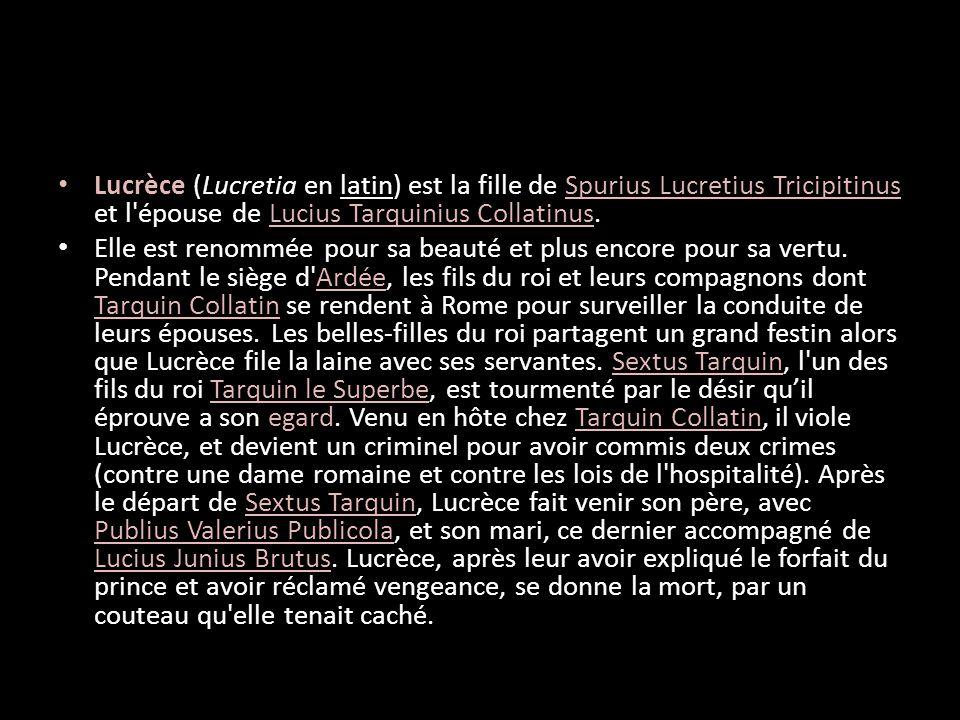 Lucrèce (Lucretia en latin) est la fille de Spurius Lucretius Tricipitinus et l épouse de Lucius Tarquinius Collatinus.