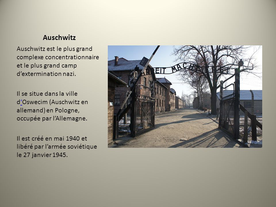 Auschwitz Auschwitz est le plus grand complexe concentrationnaire et le plus grand camp d'extermination nazi.