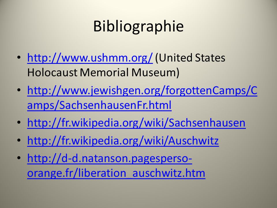 Bibliographie http://www.ushmm.org/ (United States Holocaust Memorial Museum) http://www.jewishgen.org/forgottenCamps/Camps/SachsenhausenFr.html.