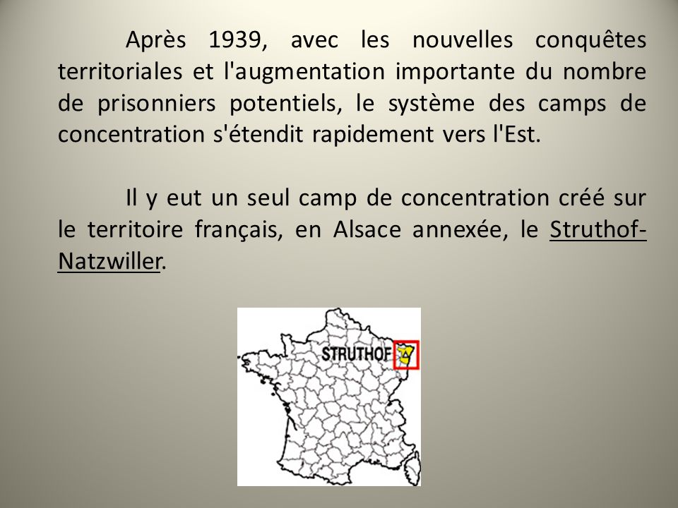 Après 1939, avec les nouvelles conquêtes territoriales et l augmentation importante du nombre de prisonniers potentiels, le système des camps de concentration s étendit rapidement vers l Est.