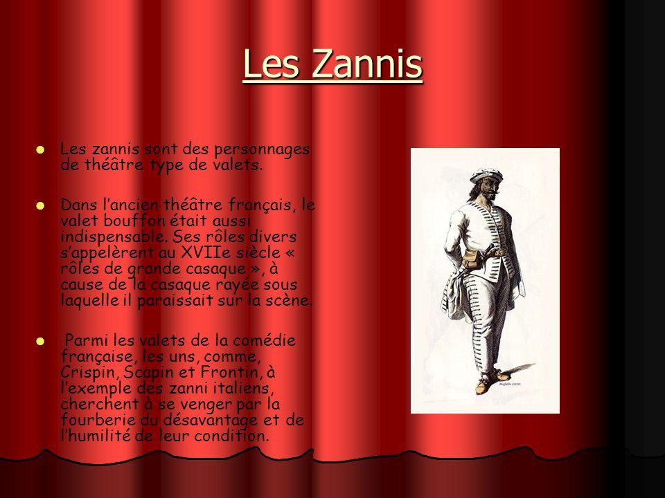 Les Zannis Les zannis sont des personnages de théâtre type de valets.