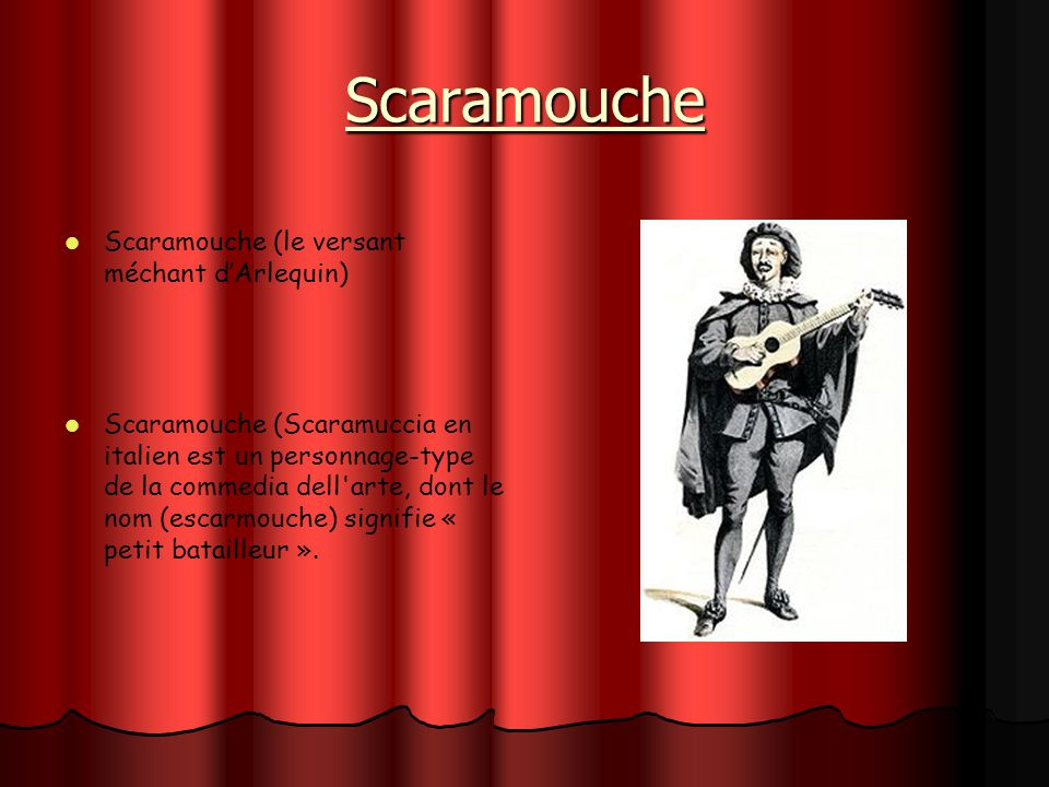 Scaramouche Scaramouche (le versant méchant d'Arlequin)