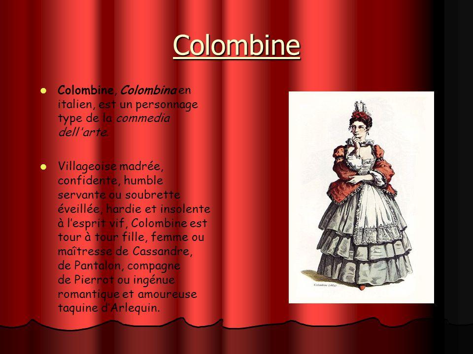 Colombine Colombine, Colombina en italien, est un personnage type de la commedia dell arte.